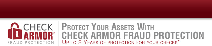 PROTECT YOUR ASSETS WITH CHECK ARMOR FRAUD PROTECTION